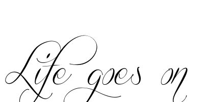life goes on tattoo designs | This Life goes on Tattoo was created using our unique service. Tattoo ...