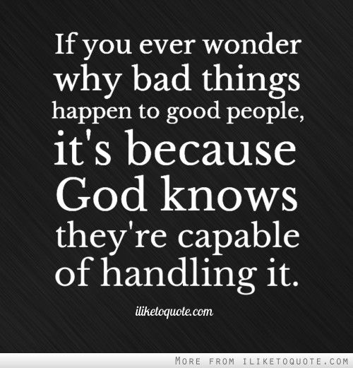 Bad Things Happen But Ends Up On Good Quotes: If You Ever Wonder Why Bad Things Happen To Good People