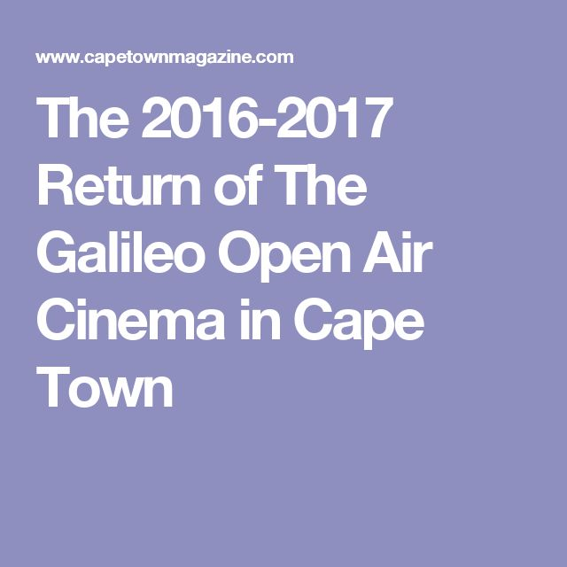 The 2016-2017 Return of The Galileo Open Air Cinema in Cape Town