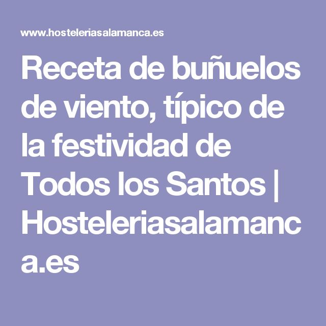 Receta de buñuelos de viento, típico de la festividad de Todos los Santos | Hosteleriasalamanca.es