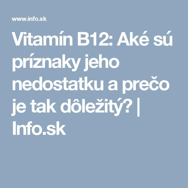 Vitamín B12: Aké sú príznaky jeho nedostatku a prečo je tak dôležitý? | Info.sk