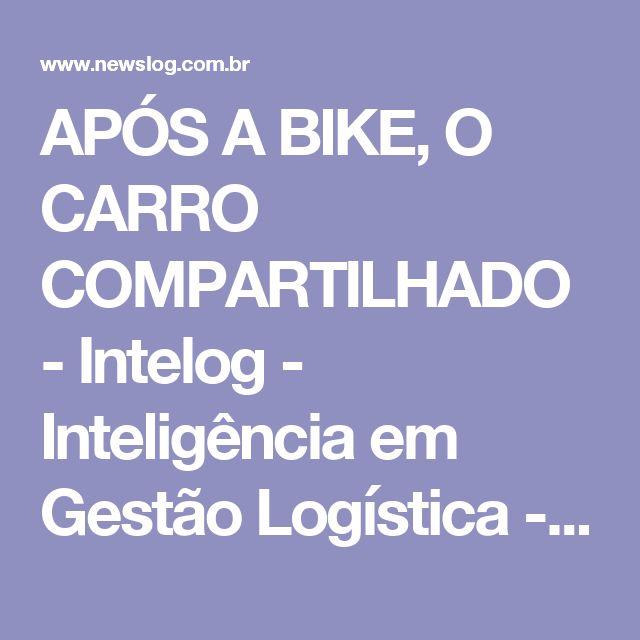 APÓS A BIKE, O CARRO COMPARTILHADO - Intelog - Inteligência em Gestão Logística - NEWS LOG - DESTAQUES + http://zh.clicrbs.com.br/rs/noticias/noticia/2013/11/estudantes-projetam-aluguel-de-carros-compartilhados-em-porto-alegre-4334791.html