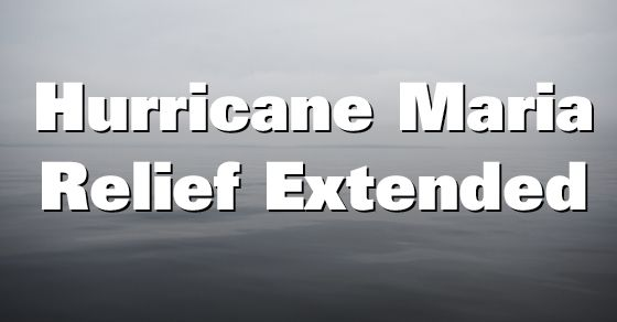 Hurricane Maria relief has been extended for employee benefit plans, participants and beneficiaries. The IRS, Department of Labor and Department of Health and Human Services have extended certain timeframes for group health plans, disability and other welfare plans, pension plans, participants and beneficiaries of these plans, and group health insurance issuers directly affected by Hurricane Maria. Here are the full details…