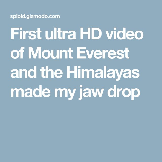 First ultra HD video of Mount Everest and the Himalayas made my jaw drop