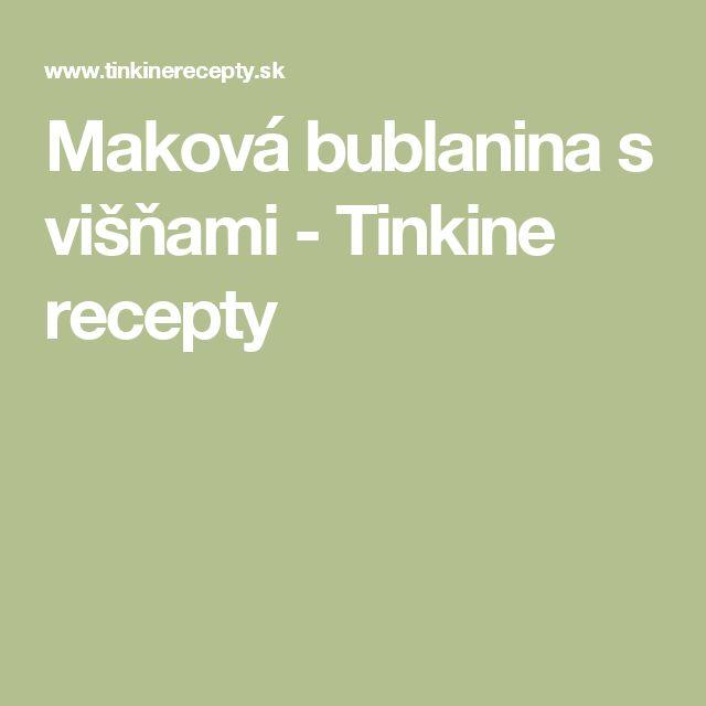 Maková bublanina s višňami - Tinkine recepty