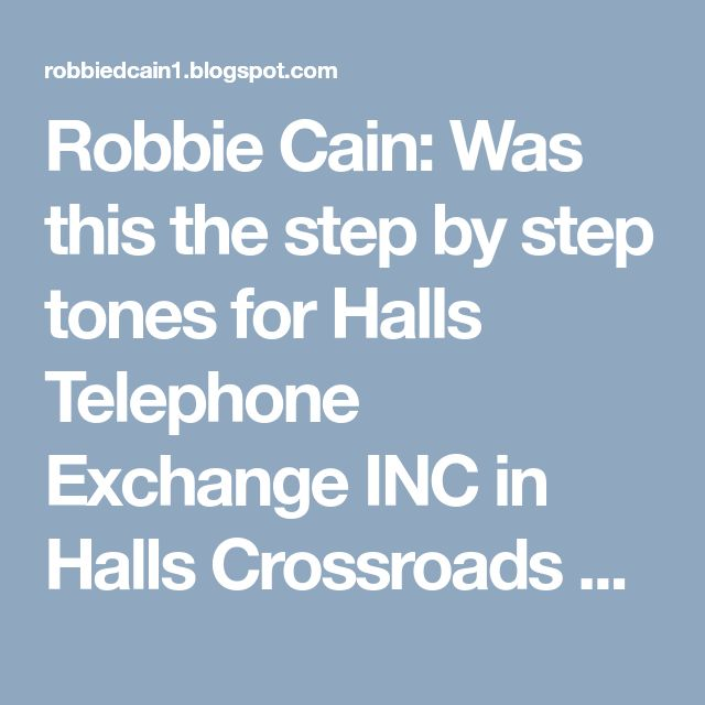 Robbie Cain: Was this the step by step tones for Halls Telephone Exchange INC in Halls Crossroads TN