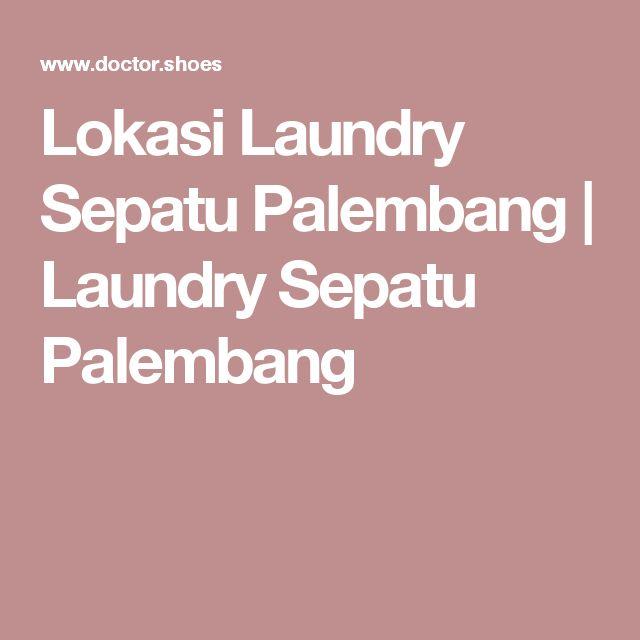 Lokasi Laundry Sepatu Palembang | Laundry Sepatu Palembang