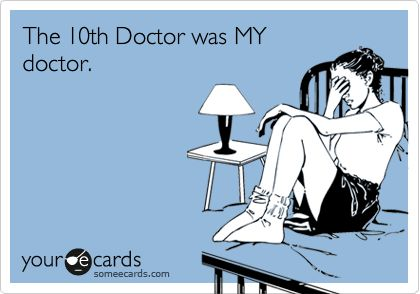 The 10th Doctor was MY doctor.