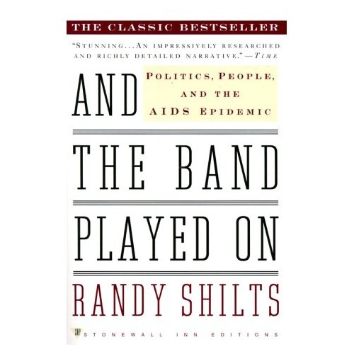 And the Band Played On: Politics, People, and the AIDS Epidemic, Randy Shilts