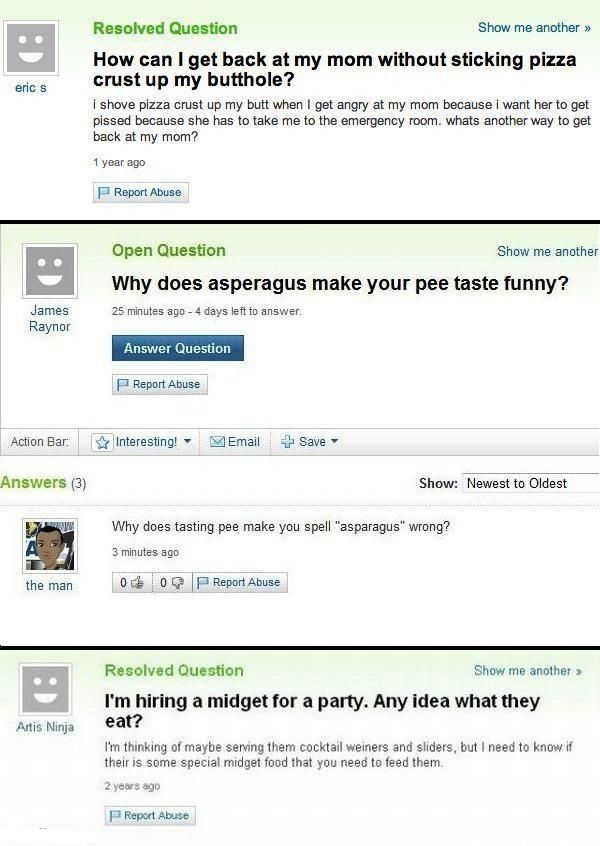 The weird part of Yahoo Answers, I actually laughed out loud at the last one