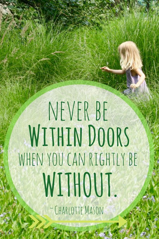 """Charlotte Mason said """"Never be within doors when you can rightly be without."""" So many of Charlotte Mason's ideas echoed the lessons that I learned from Waldorf's Rudolph Steiner. I think there are a lot of similarities, and I'm not surprised that so many homeschool families switch between the two educational philosophies."""
