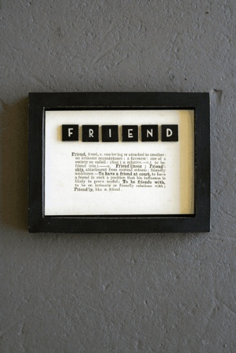 These gorgeous pictures use letter tiles to spell out the word FRIEND.  There is a dictionary definition of the word 'friend' underneath.