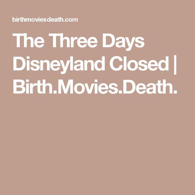 The Three Days Disneyland Closed | Birth.Movies.Death.