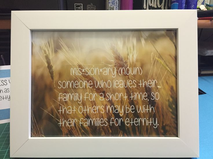 Lovely simple gift for a missionary to have while serving. Simply use any size frame, find a background picture that you like of your choice (plenty on Google) then I used PowerPoint to add the photo and saying to print out on photo paper.