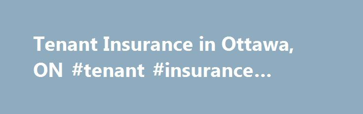 Tenant Insurance in Ottawa, ON #tenant #insurance #ottawa http://cheap.nef2.com/tenant-insurance-in-ottawa-on-tenant-insurance-ottawa/  # Tenant Insurance in Ottawa Thorough research is essential with tenant insurance in Ottawa, so pay close attention to costs, coverage and available extras. Our tenant insurance coverage is reliable and personalized to speak to the needs of individuals, because we know that one size fits all tenant insurance in Ottawa rarely fits anyone at all. Contact The…