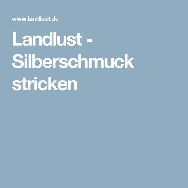 Landlust - Silberschmuck stricken