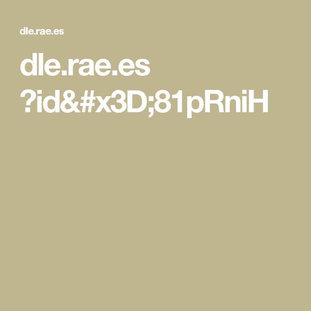 dle.rae.es ?id=81pRniH