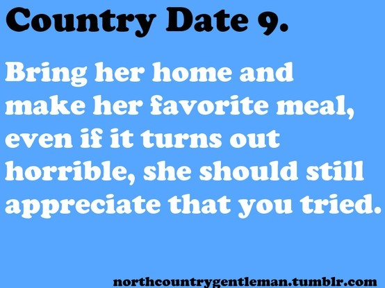 Country Dates- my boyfriend cooked for me and it was great.