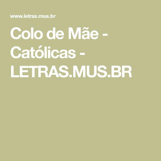 Colo de Mãe - Católicas - LETRAS.MUS.BR