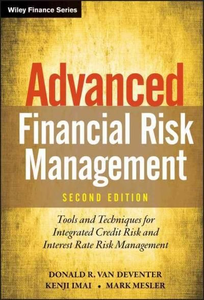 Advanced Financial Risk Management: Tools and Techniques for Integrated Credit Risk and Interest Rate Risk Manage...