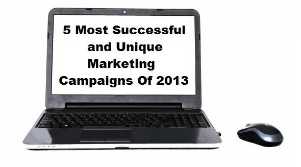 5 Of The Most Successful and Unique Marketing Campaigns of 2013