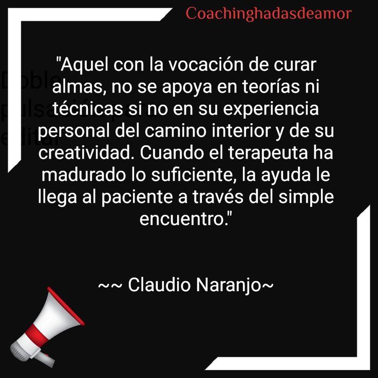 """Claudio Naranjo   """"Aquel con la vocación de curar almas, no se apoya en teorías ni técnicas si no en su experiencia personal del camino interior y de su creatividad. Cuando el terapeuta ha madurado lo suficiente, la ayuda le llega al paciente a través del simple encuentro.""""   ~~ Claudio Naranjo~"""