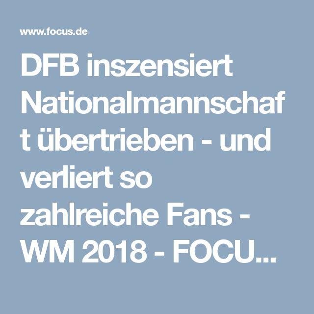 DFB inszensiert Nationalmannschaft übertrieben - und verliert so zahlreiche Fans - WM 2018 - FOCUS Online