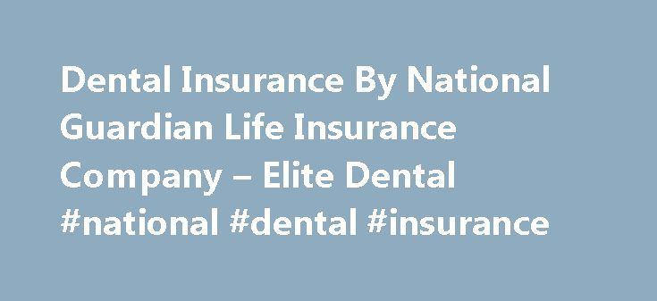 Dental Insurance By National Guardian Life Insurance Company – Elite Dental #national #dental #insurance http://dental.remmont.com/dental-insurance-by-national-guardian-life-insurance-company-elite-dental-national-dental-insurance-2/  #national dental insurance # Regular dental care can mean more than a brighter smile and a better quality of life. it could also mean better overall health. Assurant supplemental Dental Insurance Coverage pays cash benefits when you or your family members…
