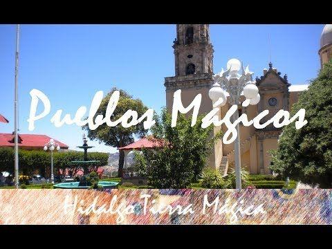 Pueblos Mágicos del Estado de Hidalgo México  por Hidalgo Tierra Mágica