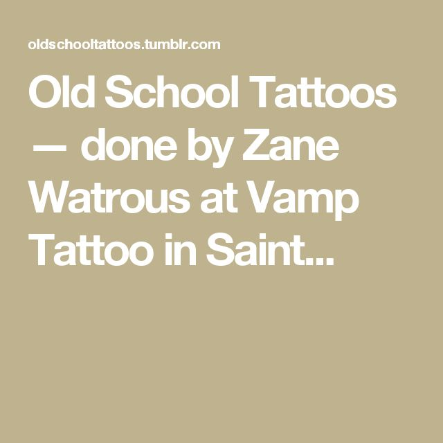Old School Tattoos — done by Zane Watrous at Vamp Tattoo in Saint...