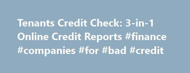 Tenants Credit Check: 3-in-1 Online Credit Reports #finance #companies #for #bad #credit http://credit.remmont.com/tenants-credit-check-3-in-1-online-credit-reports-finance-companies-for-bad-credit/  #tenant credit check # tenants credit check Tenants credit check These counseling services credit card debt are equally essential for Read More...The post Tenants Credit Check: 3-in-1 Online Credit Reports #finance #companies #for #bad #credit appeared first on Credit.
