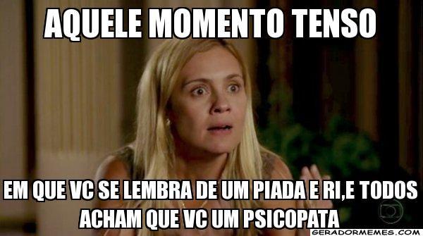 aquele momento tenso em que vc se lembra de um piada e ri,e todos acham que vc um psicopata - Carminha Novela Avenida Brasil