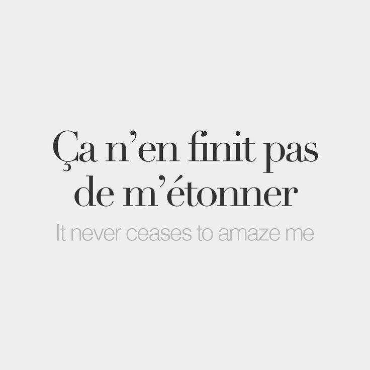 Ça n'en finit pas de m'étonner It never ceases to amaze me /sa nɑ fi.ni pa də me.tɔ.ne/