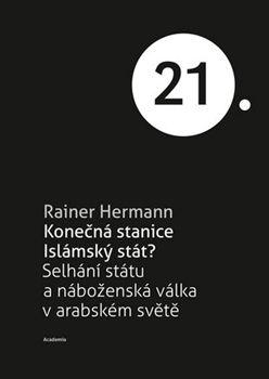 Knižní recenze etc. : RAINER HERMANN: KONEČNÁ STANICE ISLÁMSKÝ STÁT? (Se...