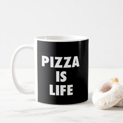 Funny Pizza is Life Fast Food Print Coffee Mug - funny quote quotes memes lol customize cyo