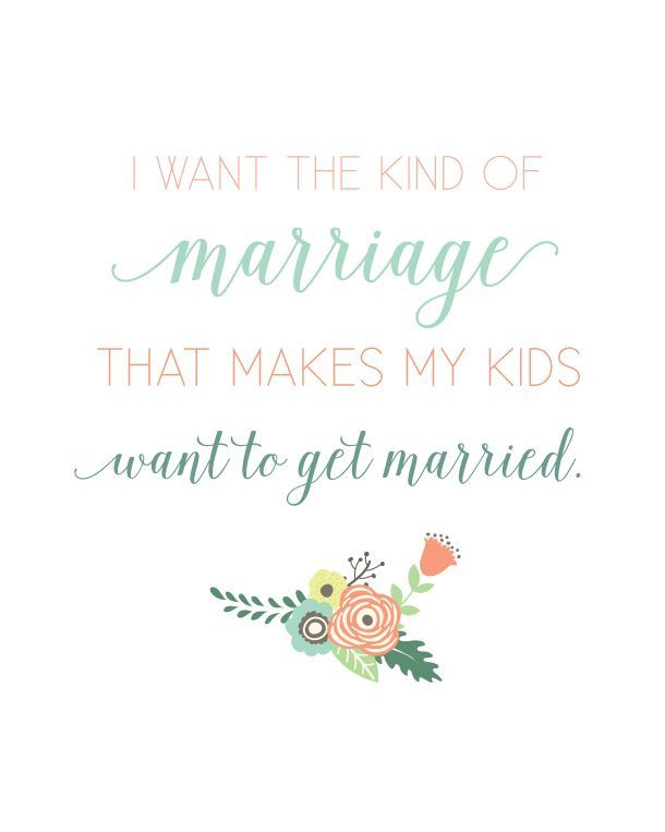 I want the kind of marriage that makes my KIDS want to get MARRIED  - FREE PRINTABLE | landeelu.com