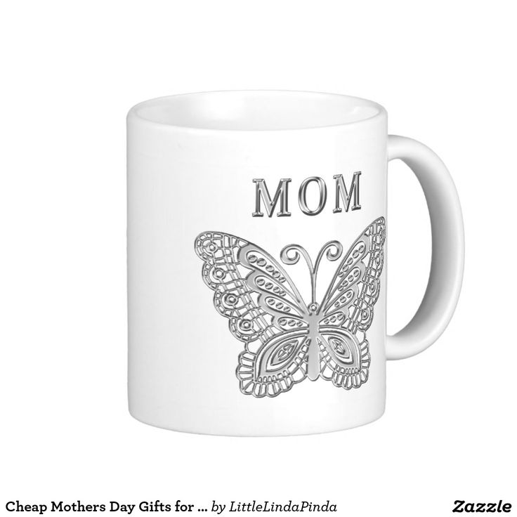 Cheap Mothers Day Gifts for MOM, Silver Butterfly Mugs for Mom: CLICK: http://www.zazzle.com/cheap_mothers_day_gifts_for_mom_butterfly_mugs-168676751192126279?design.areas=%5Bzazzle_mug_11_front%5D&rf=238147997806552929 Choose the inexpensive white ceramic Mothers Day Presents Mug or choose one with nice accent colors or, my personal favorite, the Mother's Day coffee mugs for mom. CALL Linda for Help: 239-949-9090