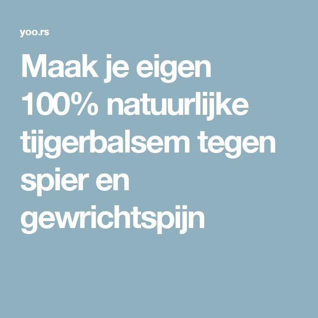 Maak je eigen 100% natuurlijke tijgerbalsem tegen spier en gewrichtspijn