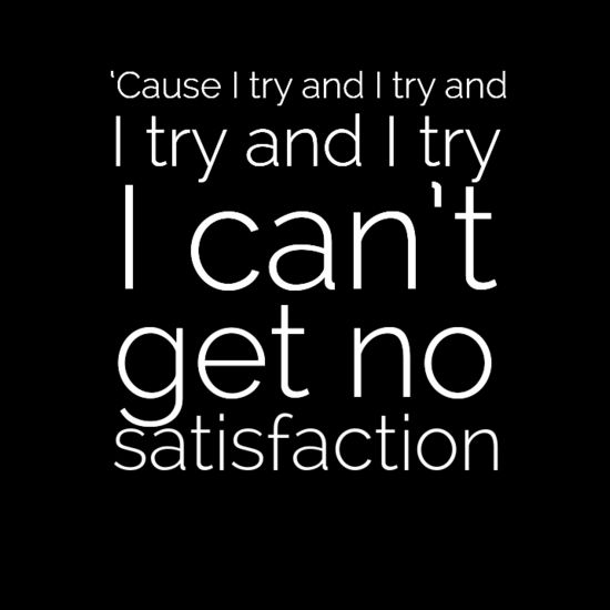 (I Can't Get No) Satisfaction. See