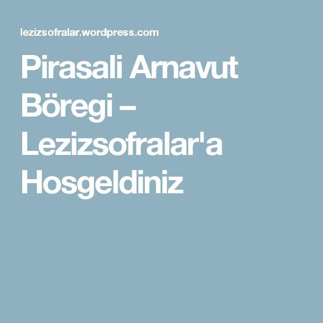 Pirasali Arnavut Böregi – Lezizsofralar'a Hosgeldiniz