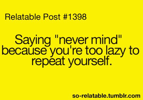 Didnt Listening, Stuff Teenagers Postz, Hanev Mindfulness, Funny Quotes, Relatable Stuff Teenagers, So True, Funny Stuff, Humor, Yup