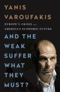 d the Weak Suffer What They Must? Yanis Varoufakis argues that unless the European Union corrects its inherently flawed monetary system, the fate of the euro will continue to be doomed. By providing readers with an in-depth political history of the European Union and the development of the euro, Varoufakis illustrates how the causes of the recent debt crisis date back to WWII.