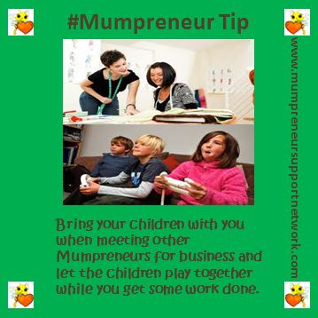 Bring your children with you when meeting other Mumpreneurs for business and let the children play together while you get some work done. www.mumpreneursupportnetwork.com