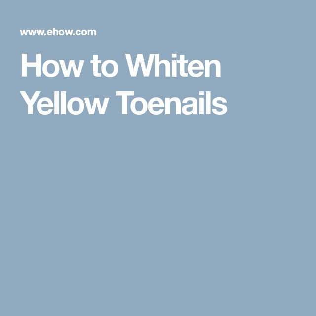 How to Whiten Yellow Toenails
