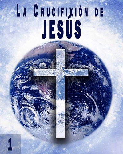 La Crucifixión de Jesús – Parte 1 « EQAFE