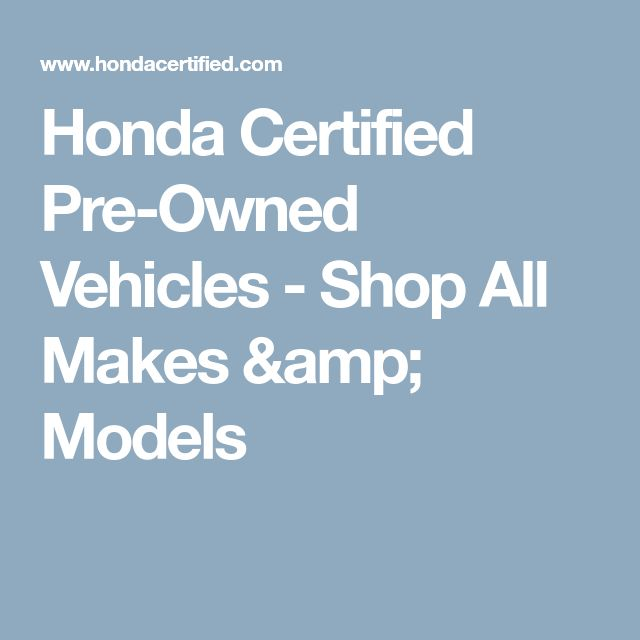 Honda Certified Pre-Owned Vehicles - Shop All Makes & Models