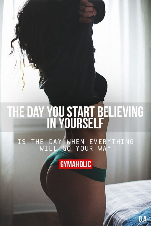 The Day You Start Believing In Yourself is the day when everything will go your way #fitspiration