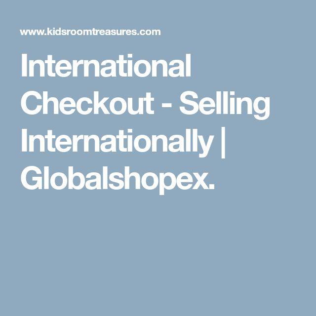 International Checkout - Selling Internationally | Globalshopex.