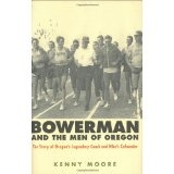Bowerman and the Men of Oregon: The Story of Oregon's Legendary Coach and Nike's Co-founder (Hardcover)By Kenny Moore