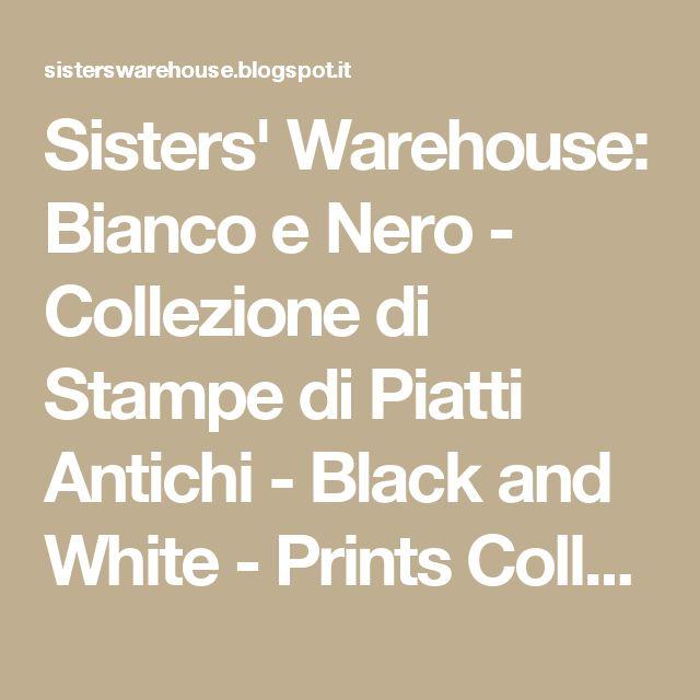 Sisters' Warehouse: Bianco e Nero - Collezione di Stampe di Piatti Antichi - Black and White - Prints Collection of Antique Dishes